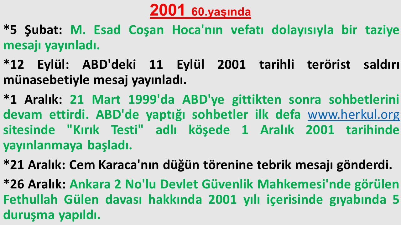 2001 60.yaşında *5 Şubat: M. Esad Coşan Hoca'nın vefatı dolayısıyla bir taziye mesajı yayınladı. *12 Eylül: ABD'deki 11 Eylül 2001 tarihli terörist sa
