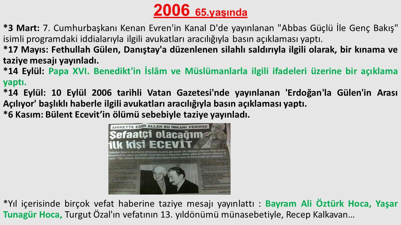 2006 65.yaşında *3 Mart: 7. Cumhurbaşkanı Kenan Evren'in Kanal D'de yayınlanan