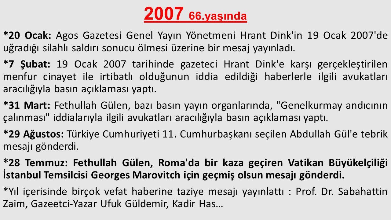 2007 66.yaşında *20 Ocak: Agos Gazetesi Genel Yayın Yönetmeni Hrant Dink'in 19 Ocak 2007'de uğradığı silahlı saldırı sonucu ölmesi üzerine bir mesaj y