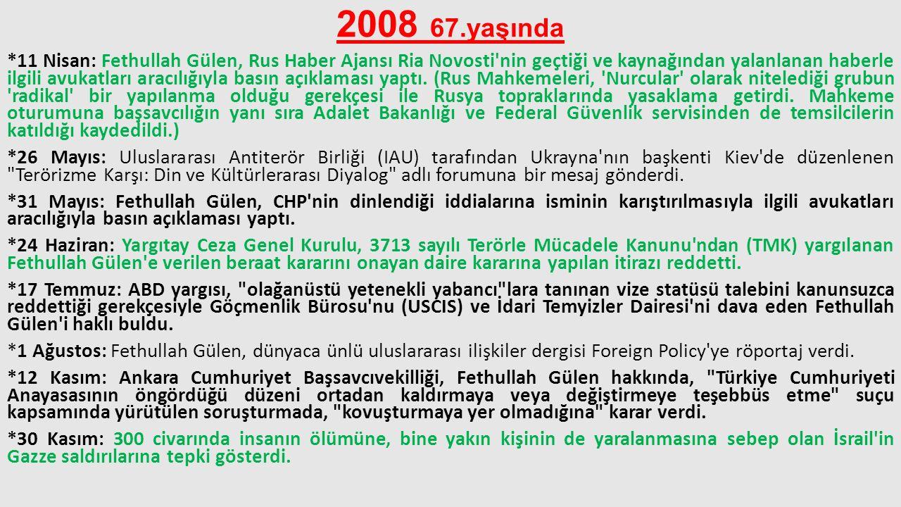 2008 67.yaşında *11 Nisan: Fethullah Gülen, Rus Haber Ajansı Ria Novosti'nin geçtiği ve kaynağından yalanlanan haberle ilgili avukatları aracılığıyla