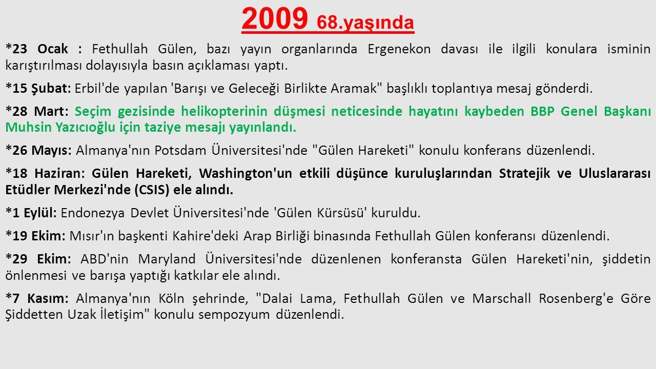 2009 68.yaşında *23 Ocak : Fethullah Gülen, bazı yayın organlarında Ergenekon davası ile ilgili konulara isminin karıştırılması dolayısıyla basın açık