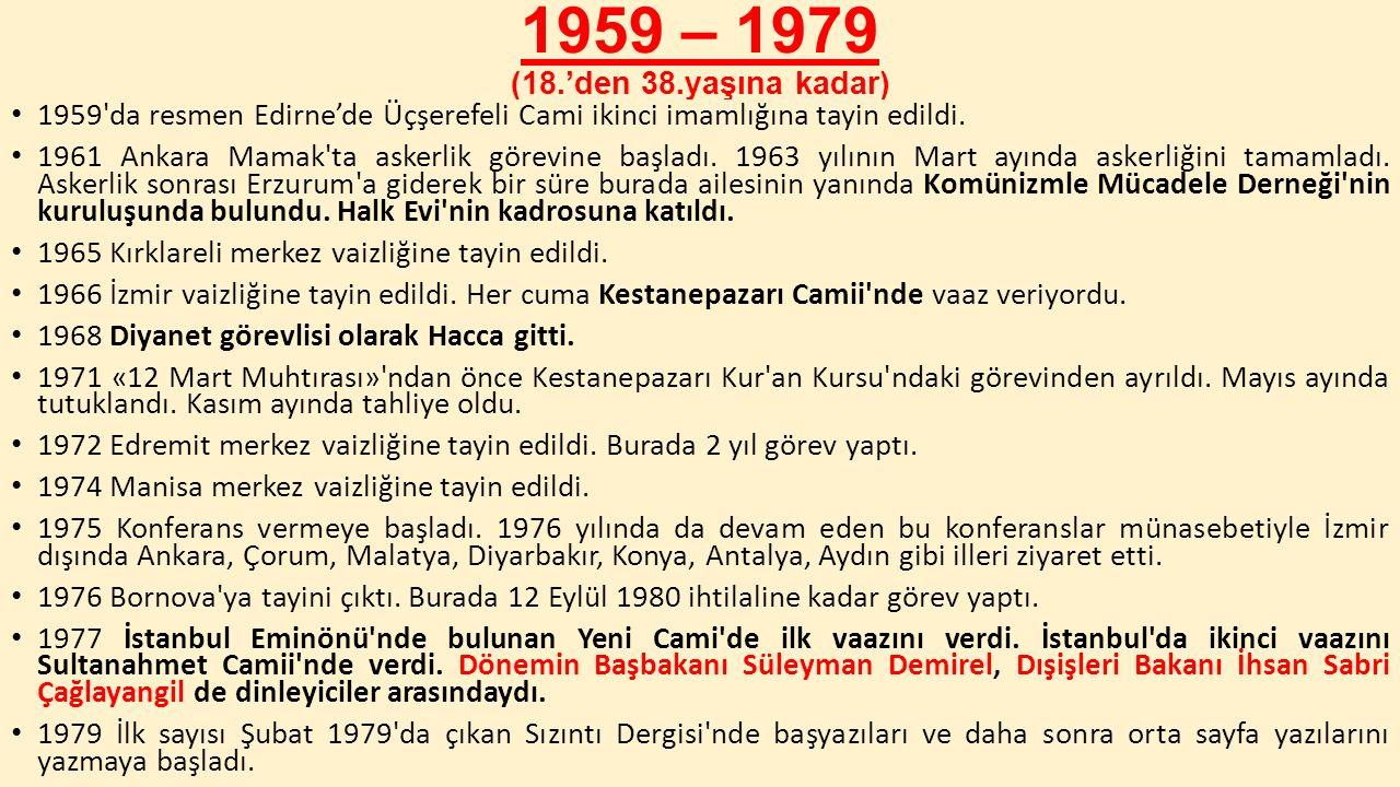 1959 – 1979 (18.'den 38.yaşına kadar) 1959'da resmen Edirne'de Üçşerefeli Cami ikinci imamlığına tayin edildi. 1961 Ankara Mamak'ta askerlik görevine