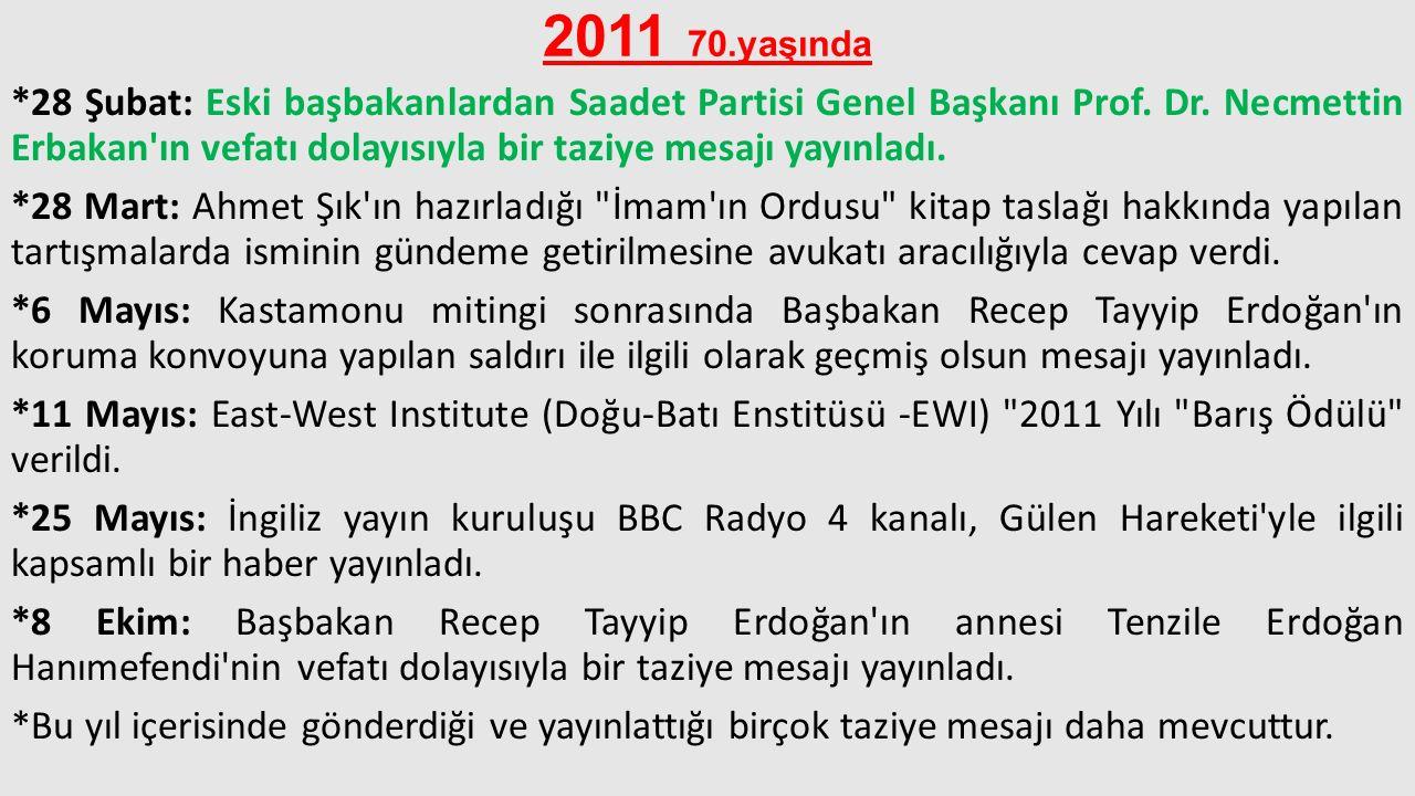 2011 70.yaşında *28 Şubat: Eski başbakanlardan Saadet Partisi Genel Başkanı Prof. Dr. Necmettin Erbakan'ın vefatı dolayısıyla bir taziye mesajı yayınl