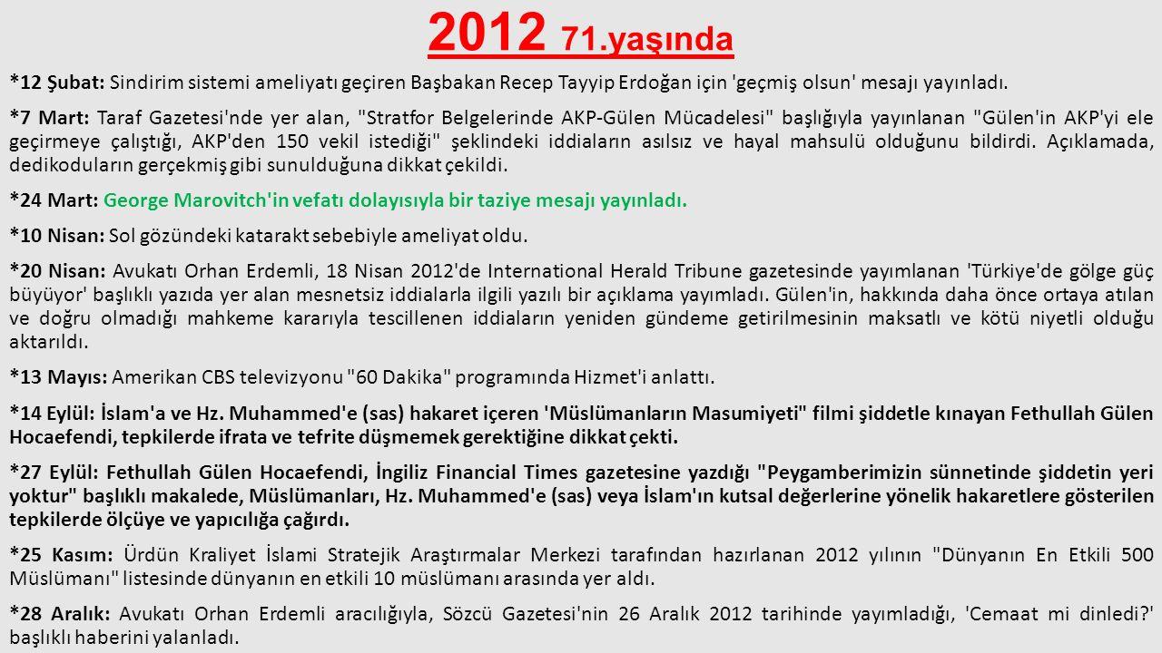 2012 71.yaşında *12 Şubat: Sindirim sistemi ameliyatı geçiren Başbakan Recep Tayyip Erdoğan için 'geçmiş olsun' mesajı yayınladı. *7 Mart: Taraf Gazet