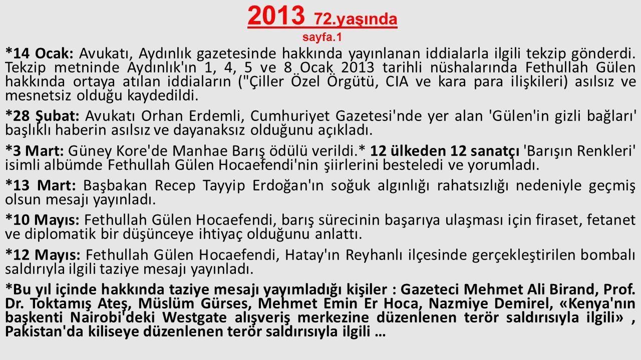 2013 72.yaşında sayfa.1 *14 Ocak: Avukatı, Aydınlık gazetesinde hakkında yayınlanan iddialarla ilgili tekzip gönderdi. Tekzip metninde Aydınlık'ın 1,