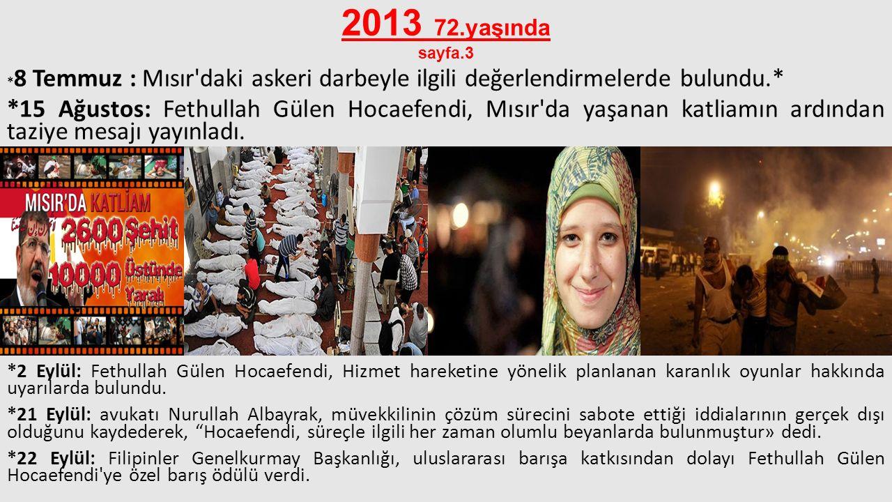 2013 72.yaşında sayfa.3 * 8 Temmuz : Mısır'daki askeri darbeyle ilgili değerlendirmelerde bulundu.* *15 Ağustos: Fethullah Gülen Hocaefendi, Mısır'da