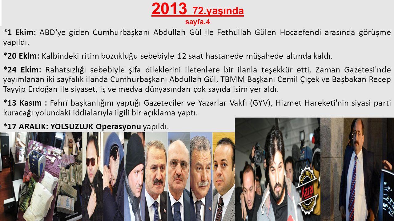 2013 72.yaşında sayfa.4 *1 Ekim: ABD'ye giden Cumhurbaşkanı Abdullah Gül ile Fethullah Gülen Hocaefendi arasında görüşme yapıldı. *20 Ekim: Kalbindeki