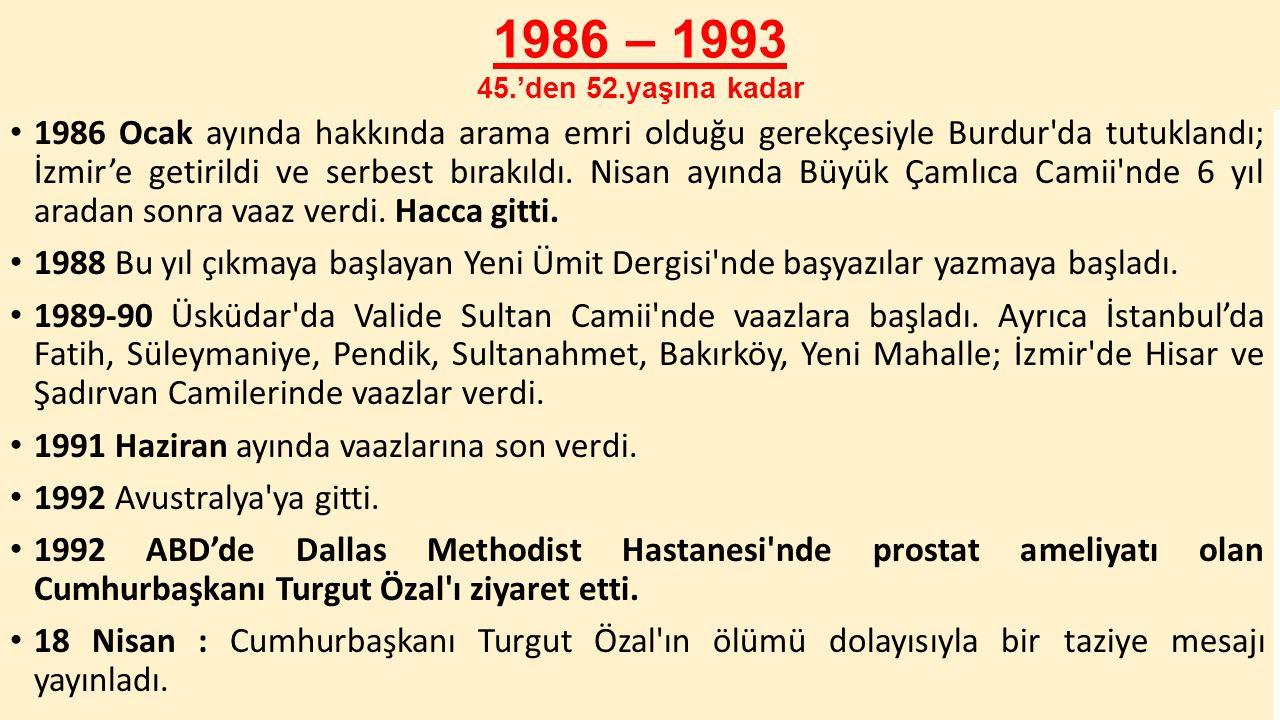 1986 – 1993 45.'den 52.yaşına kadar 1986 Ocak ayında hakkında arama emri olduğu gerekçesiyle Burdur'da tutuklandı; İzmir'e getirildi ve serbest bırakı