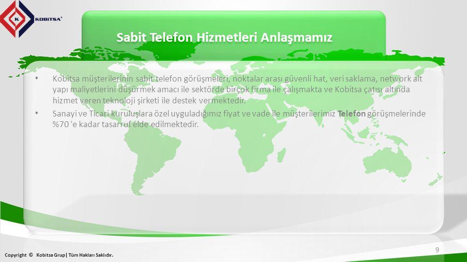 Sabit Telefon Hizmetleri Anlaşmamız 9 Copyright © Kobitsa Grup| Tüm Hakları Saklıdır.