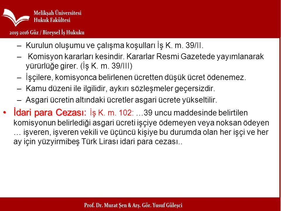 –Kurulun oluşumu ve çalışma koşulları İş K. m. 39/II. – Komisyon kararları kesindir. Kararlar Resmi Gazetede yayımlanarak yürürlüğe girer. (İş K. m. 3