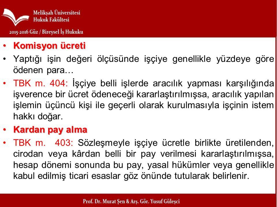 Komisyon ücretiKomisyon ücreti Yaptığı işin değeri ölçüsünde işçiye genellikle yüzdeye göre ödenen para… TBK m.