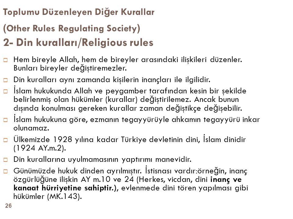 26 Toplumu Düzenleyen Di ğ er Kurallar ( Other Rules Regulating Society ) 2- Din kuralları/Religious rules  Hem bireyle Allah, hem de bireyler arasın