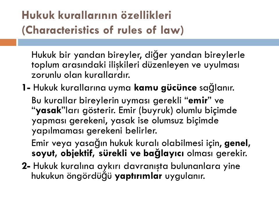 Hukuk kurallarının özellikleri (Characteristics of rules of law) Hukuk bir yandan bireyler, di ğ er yandan bireylerle toplum arasındaki ilişkileri düz