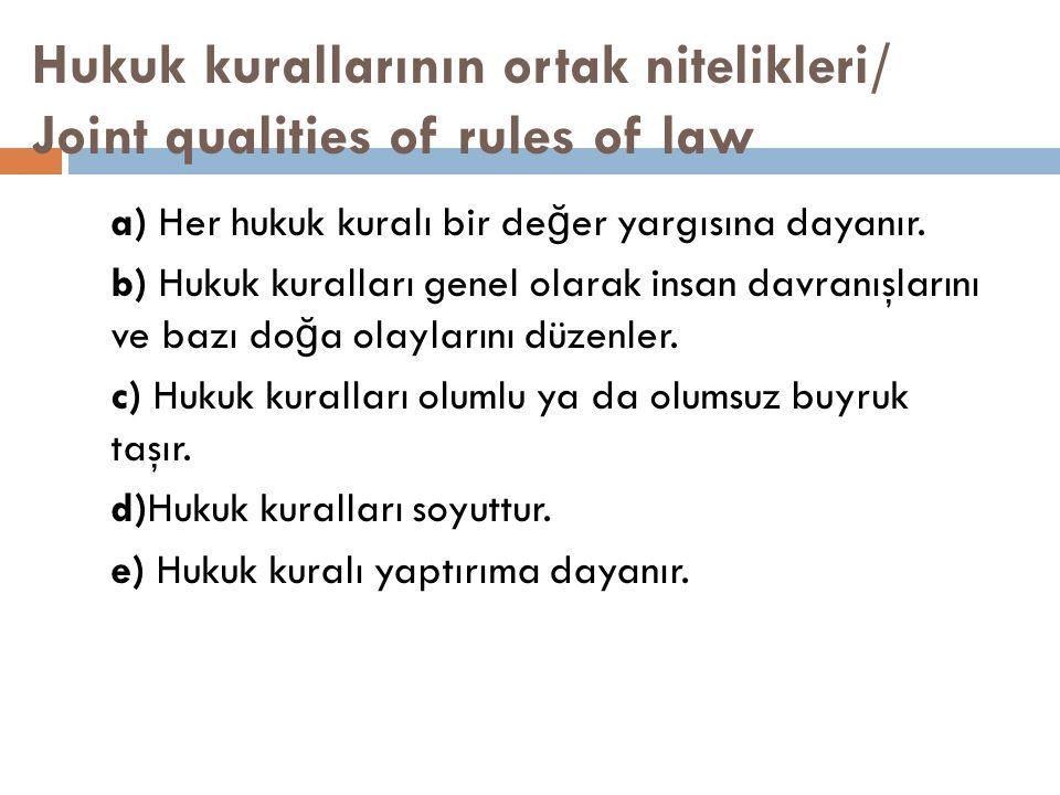 Hukuk kurallarının ortak nitelikleri/ Joint qualities of rules of law a) Her hukuk kuralı bir de ğ er yargısına dayanır. b) Hukuk kuralları genel olar