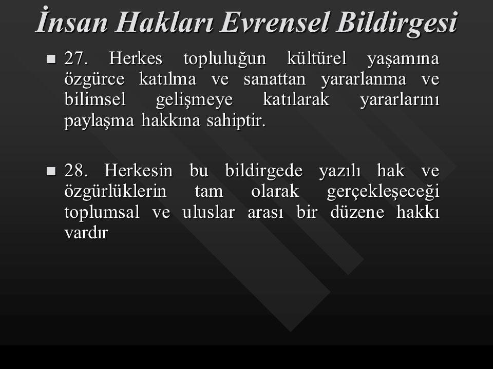 İnsan Hakları Evrensel Bildirgesi 23. Herkesin çalışma, işini özgürce seçme, adil ve elverişli koşullarda çalışma ve işsizliğe karşı korunma hakkı var