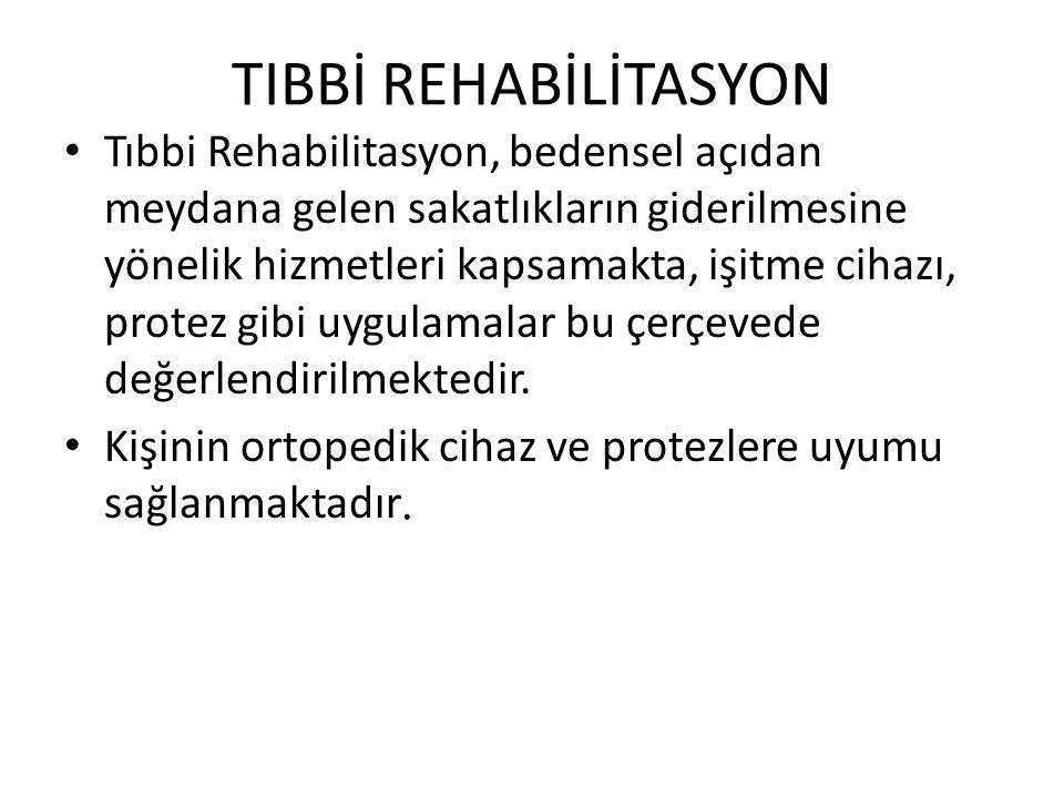 TIBBİ REHABİLİTASYON Tıbbi Rehabilitasyon, bedensel açıdan meydana gelen sakatlıkların giderilmesine yönelik hizmetleri kapsamakta, işitme cihazı, pro