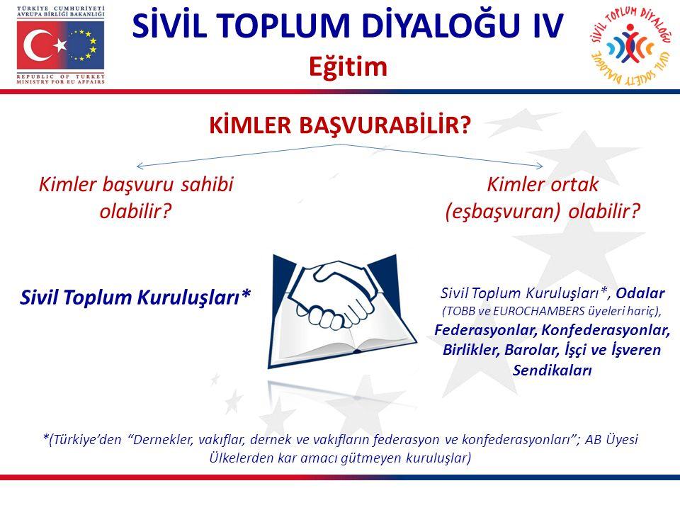 KİMLER BAŞVURABİLİR? SİVİL TOPLUM DİYALOĞU IV Eğitim Sivil Toplum Kuruluşları* Sivil Toplum Kuruluşları*, Odalar (TOBB ve EUROCHAMBERS üyeleri hariç),