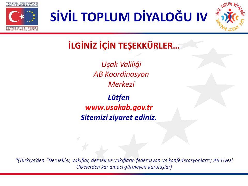 İLGİNİZ İÇİN TEŞEKKÜRLER… SİVİL TOPLUM DİYALOĞU IV Lütfen www.usakab.gov.tr Sitemizi ziyaret ediniz. Uşak Valiliği AB Koordinasyon Merkezi *(Türkiye'd