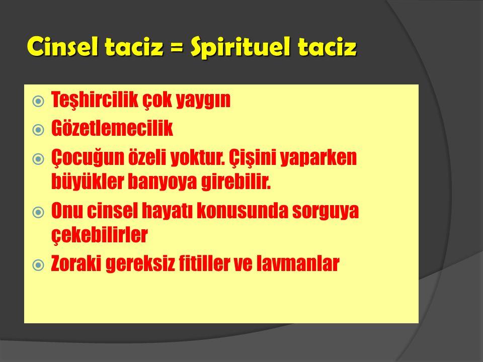 Cinsel taciz = Spirituel taciz  Teşhircilik çok yaygın  Gözetlemecilik  Çocuğun özeli yoktur.