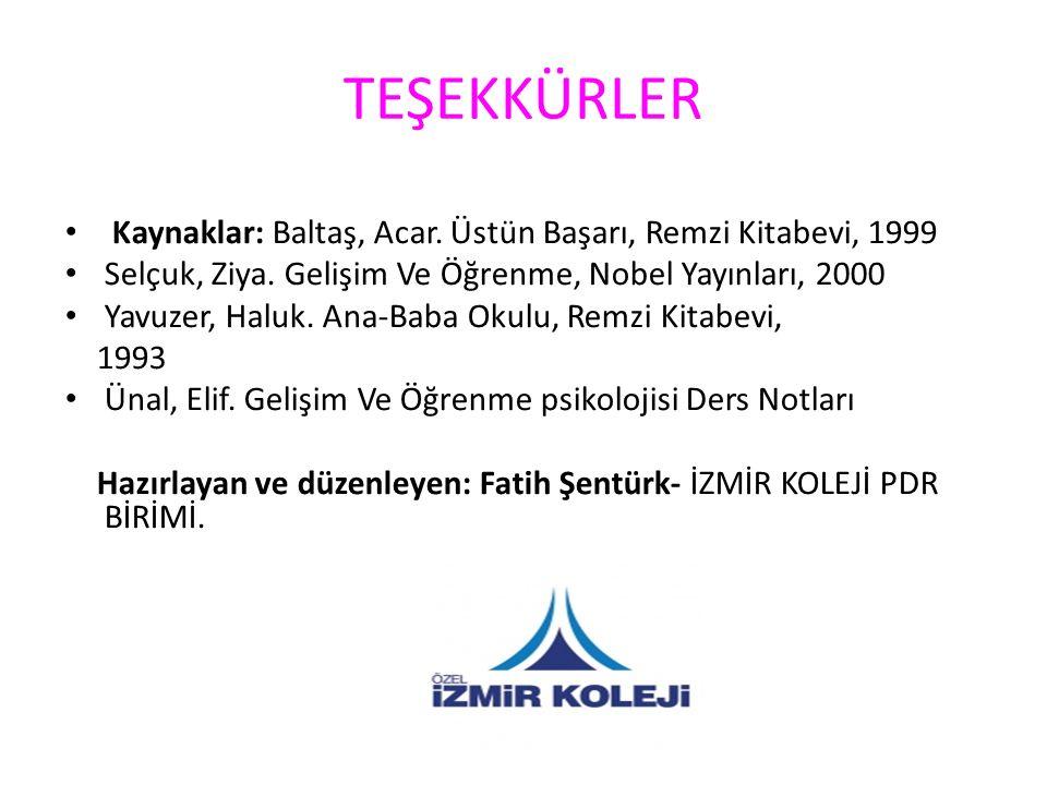 TEŞEKKÜRLER Kaynaklar: Baltaş, Acar. Üstün Başarı, Remzi Kitabevi, 1999 Selçuk, Ziya. Gelişim Ve Öğrenme, Nobel Yayınları, 2000 Yavuzer, Haluk. Ana-Ba