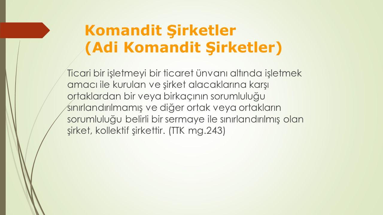 Komandit Şirketler (Adi Komandit Şirketler) Ticari bir işletmeyi bir ticaret ünvanı altında işletmek amacı ile kurulan ve şirket alacaklarına karşı or