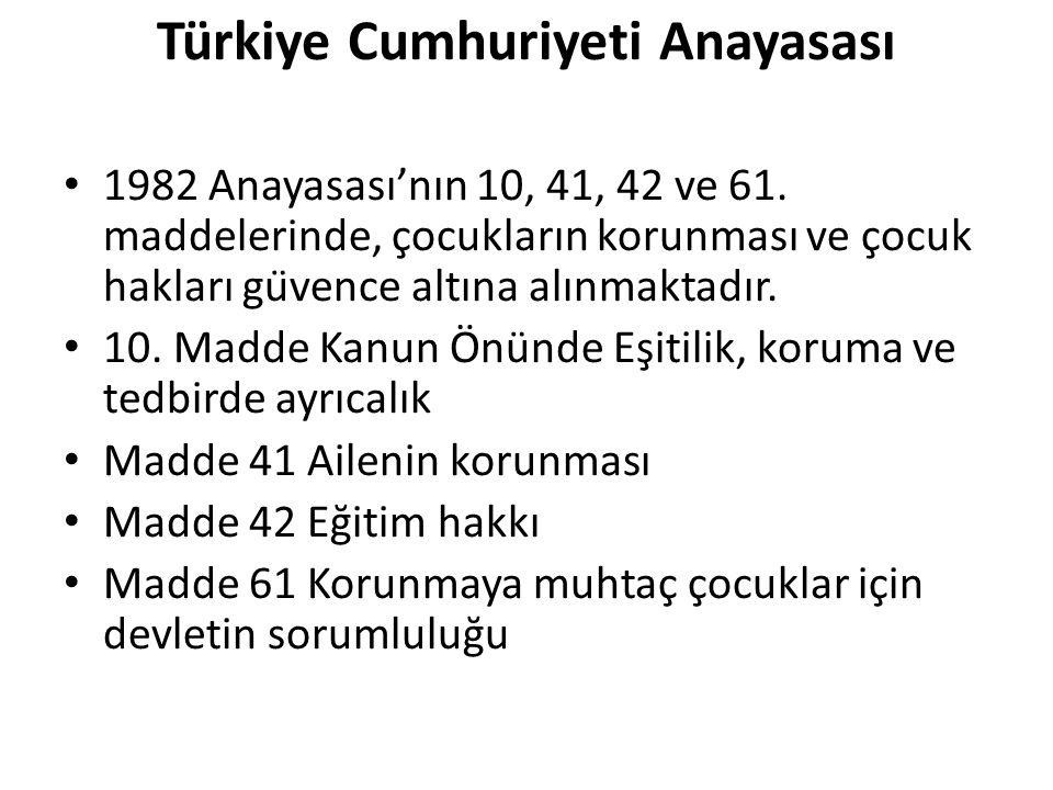Türkiye Cumhuriyeti Anayasası 1982 Anayasası'nın 10, 41, 42 ve 61. maddelerinde, çocukların korunması ve çocuk hakları güvence altına alınmaktadır. 1