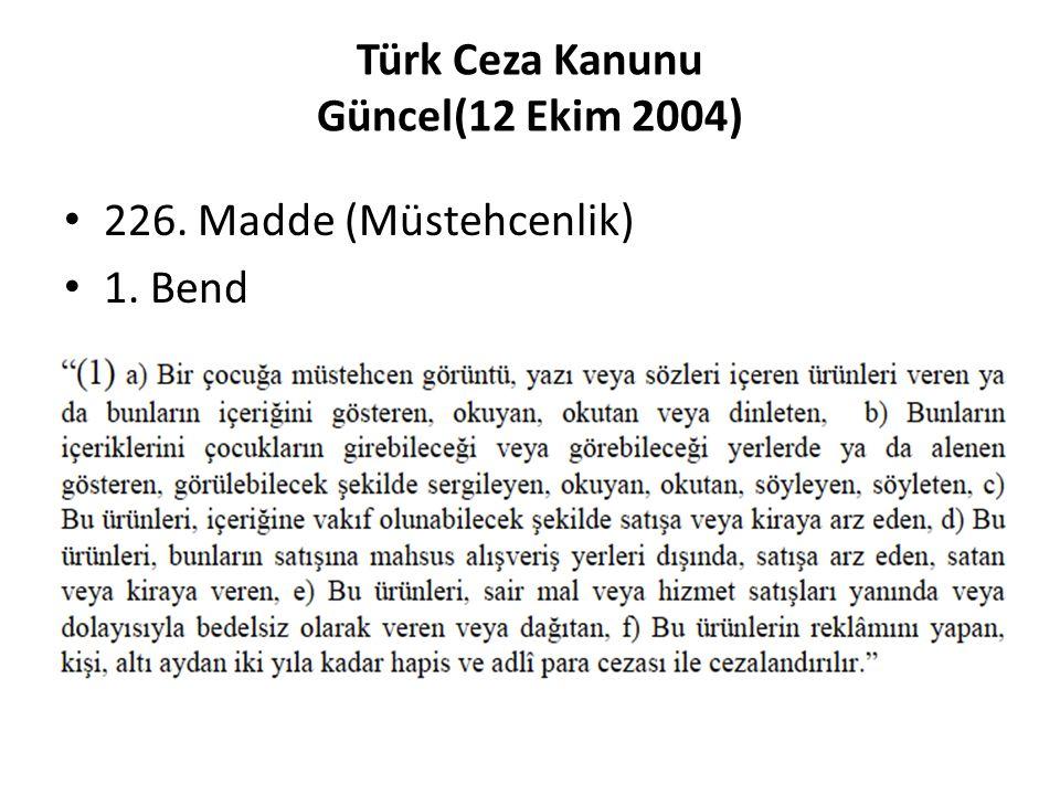 Türk Ceza Kanunu Güncel(12 Ekim 2004) 226. Madde (Müstehcenlik) 1. Bend