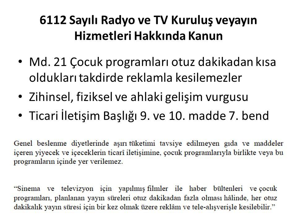 6112 Sayılı Radyo ve TV Kuruluş veyayın Hizmetleri Hakkında Kanun Md. 21 Çocuk programları otuz dakikadan kısa oldukları takdirde reklamla kesilemezle