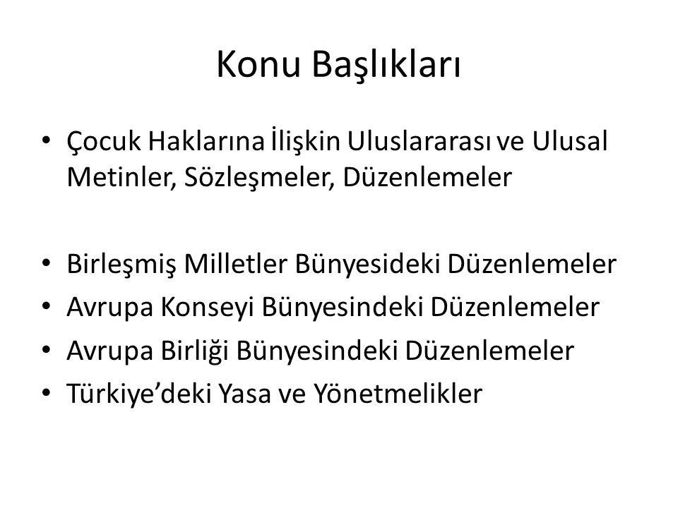 Birleşmiş Milletler Düzeyinde Düzenlemeler 1989 Çocuk Hakları Szöleşmesi(ÇHS) Türkiye sözlesmeyi 1990 yılında imzalamıstır ve sözlesme, 1994 yılında TBMM'ce onaylanmıs ve 27 Ocak 1995 tarihinde de yürürlüğe girmistir.