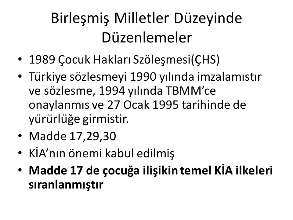 Birleşmiş Milletler Düzeyinde Düzenlemeler 1989 Çocuk Hakları Szöleşmesi(ÇHS) Türkiye sözlesmeyi 1990 yılında imzalamıstır ve sözlesme, 1994 yılında