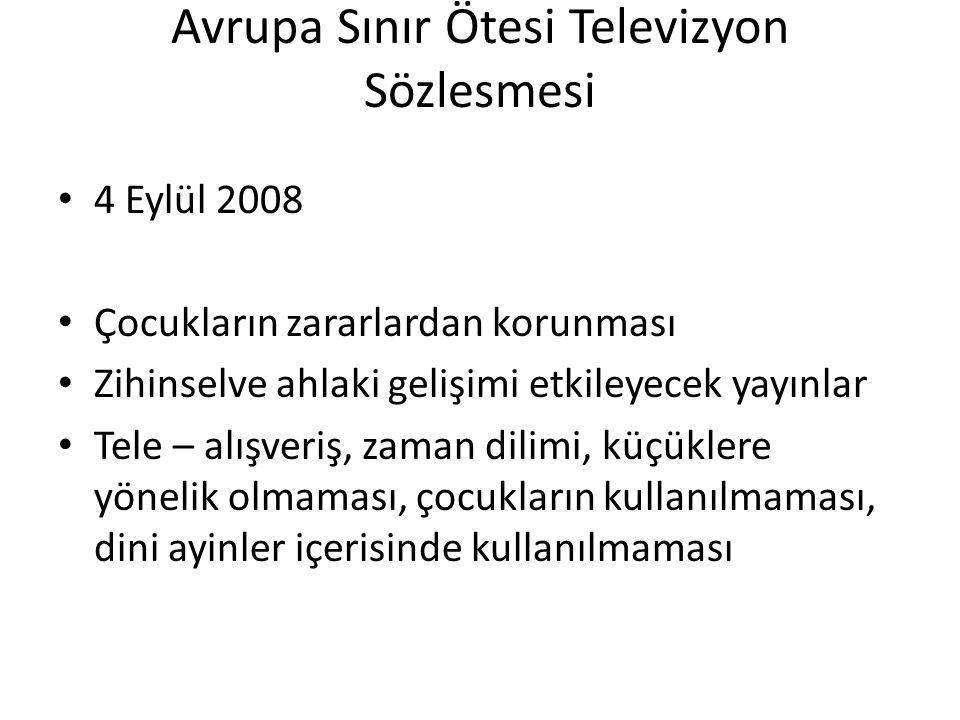 Avrupa Sınır Ötesi Televizyon Sözlesmesi 4 Eylül 2008 Çocukların zararlardan korunması Zihinselve ahlaki gelişimi etkileyecek yayınlar Tele – alışveri