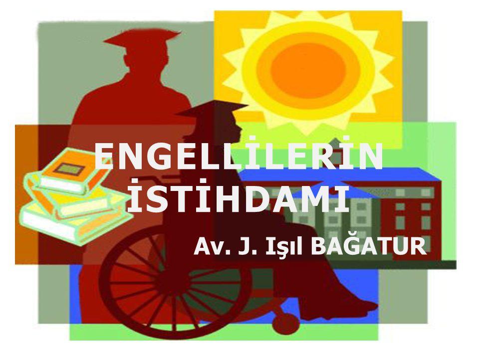 ENGELLİLERİN İSTİHDAMI Av. J. Işıl BAĞATUR