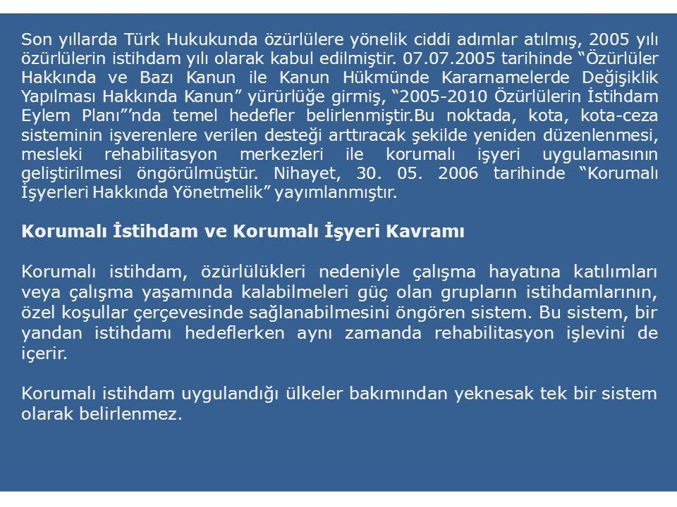Son yıllarda Türk Hukukunda özürlülere yönelik ciddi adımlar atılmış, 2005 yılı özürlülerin istihdam yılı olarak kabul edilmiştir. 07.07.2005 tarihind
