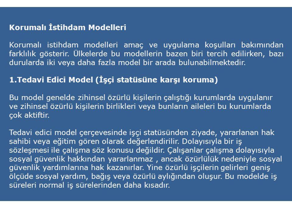 Korumalı İstihdam Modelleri Korumalı istihdam modelleri amaç ve uygulama koşulları bakımından farklılık gösterir. Ülkelerde bu modellerin bazen biri t