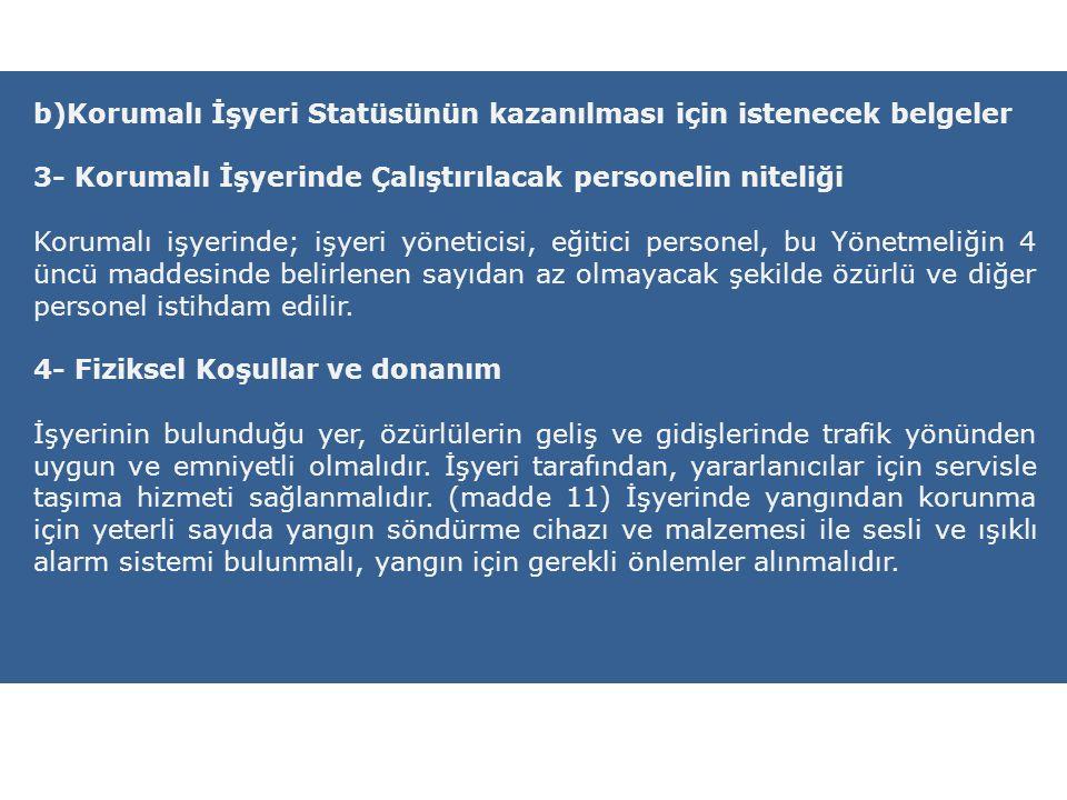b)Korumalı İşyeri Statüsünün kazanılması için istenecek belgeler 3- Korumalı İşyerinde Çalıştırılacak personelin niteliği Korumalı işyerinde; işyeri y