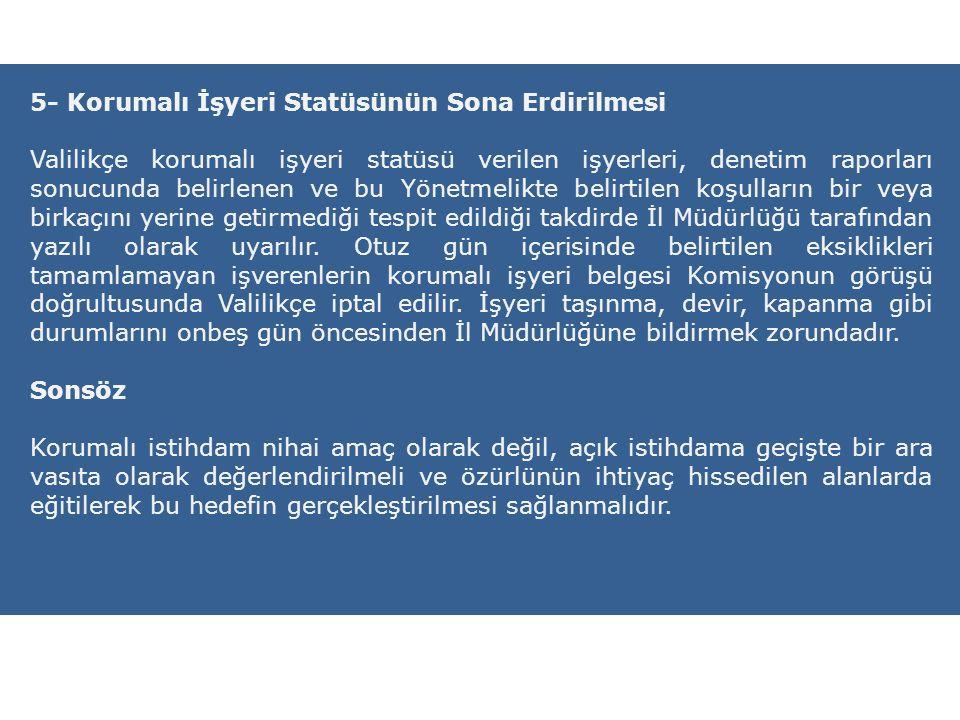 5- Korumalı İşyeri Statüsünün Sona Erdirilmesi Valilikçe korumalı işyeri statüsü verilen işyerleri, denetim raporları sonucunda belirlenen ve bu Yönet