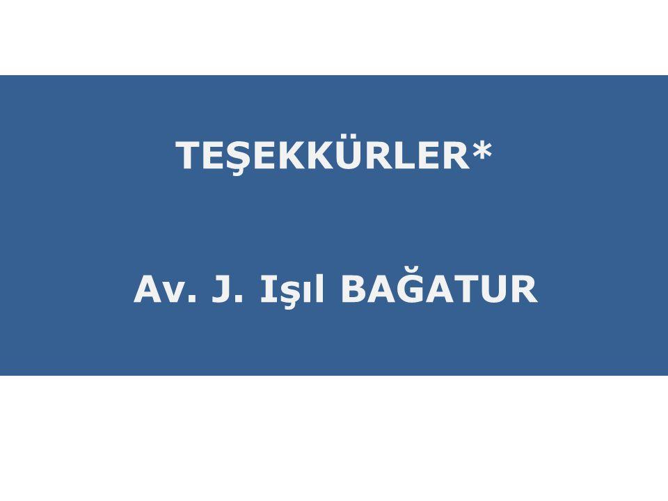 TEŞEKKÜRLER* Av. J. Işıl BAĞATUR