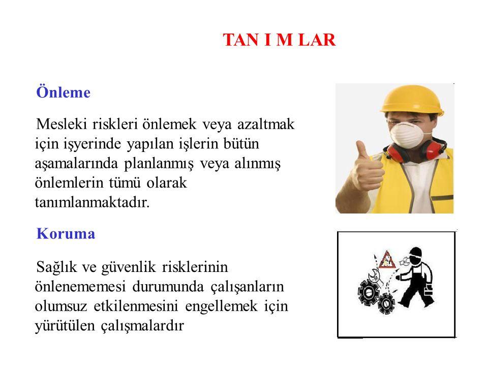 TAN I M LAR Önleme Mesleki riskleri önlemek veya azaltmak için işyerinde yapılan işlerin bütün aşamalarında planlanmış veya alınmış önlemlerin tümü ol
