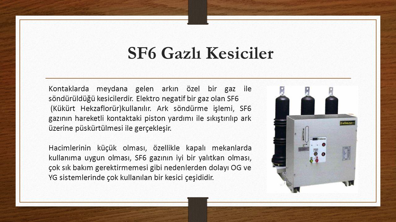 SF6 Gazlı Kesiciler Kontaklarda meydana gelen arkın özel bir gaz ile söndürüldüğü kesicilerdir.