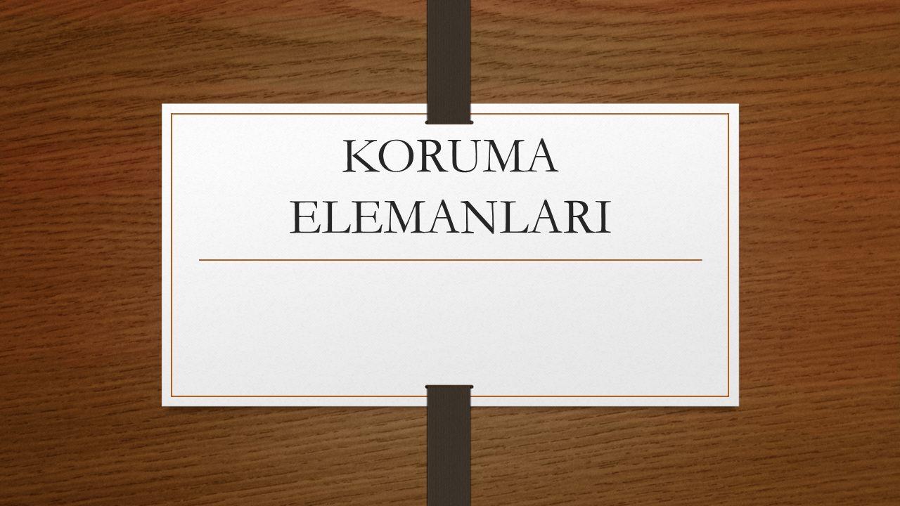 KORUMA ELEMANLARI