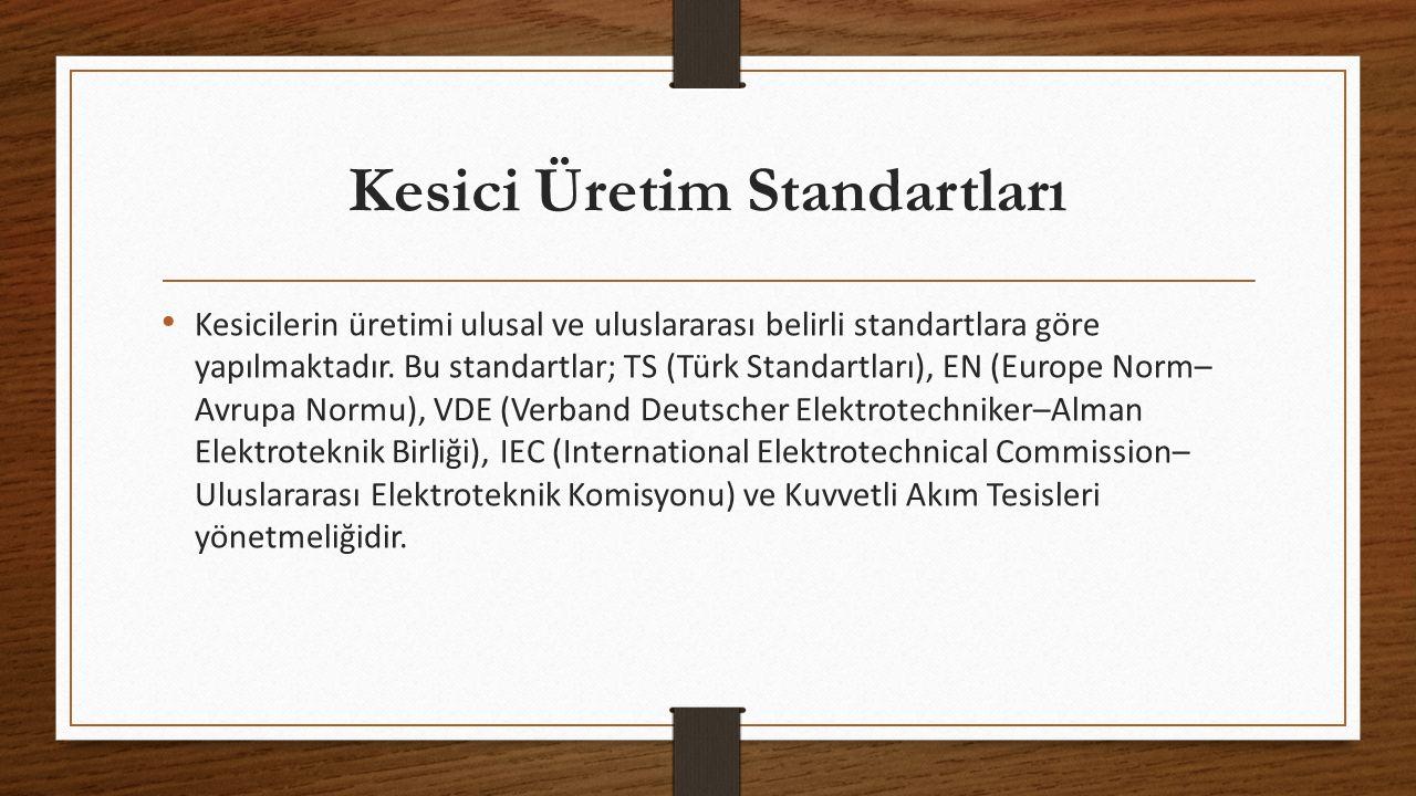 Kesici Üretim Standartları Kesicilerin üretimi ulusal ve uluslararası belirli standartlara göre yapılmaktadır.