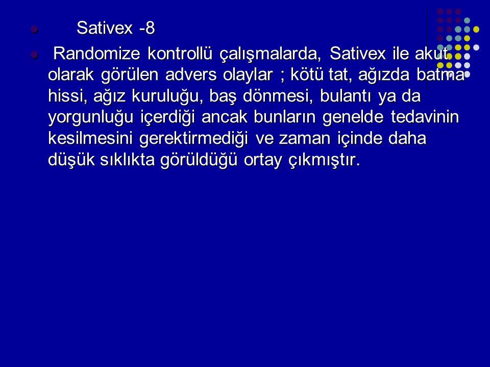 Sativex -8 Sativex -8 Randomize kontrollü çalışmalarda, Sativex ile akut olarak görülen advers olaylar ; kötü tat, ağızda batma hissi, ağız kuruluğu,