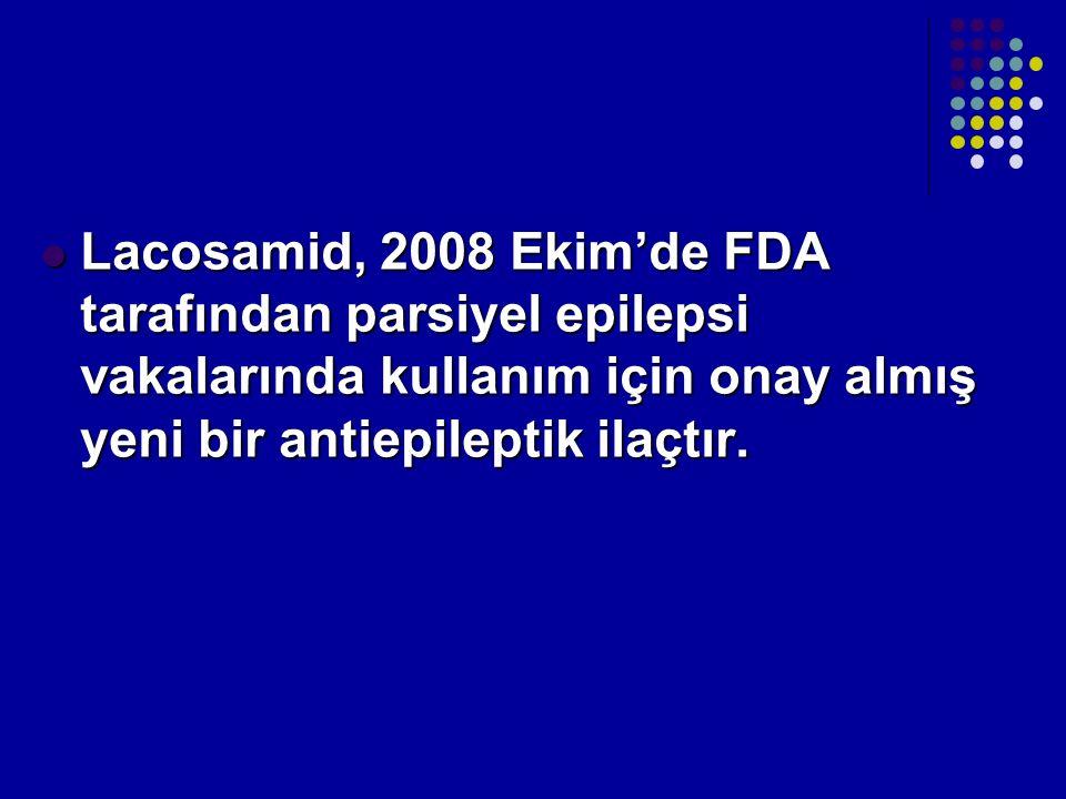 Lacosamid, 2008 Ekim'de FDA tarafından parsiyel epilepsi vakalarında kullanım için onay almış yeni bir antiepileptik ilaçtır. Lacosamid, 2008 Ekim'de