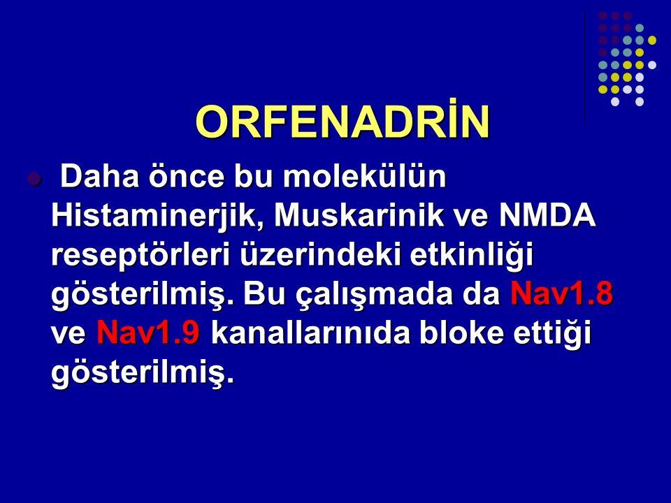 ORFENADRİN ORFENADRİN Daha önce bu molekülün Histaminerjik, Muskarinik ve NMDA reseptörleri üzerindeki etkinliği gösterilmiş. Bu çalışmada da Nav1.8 v