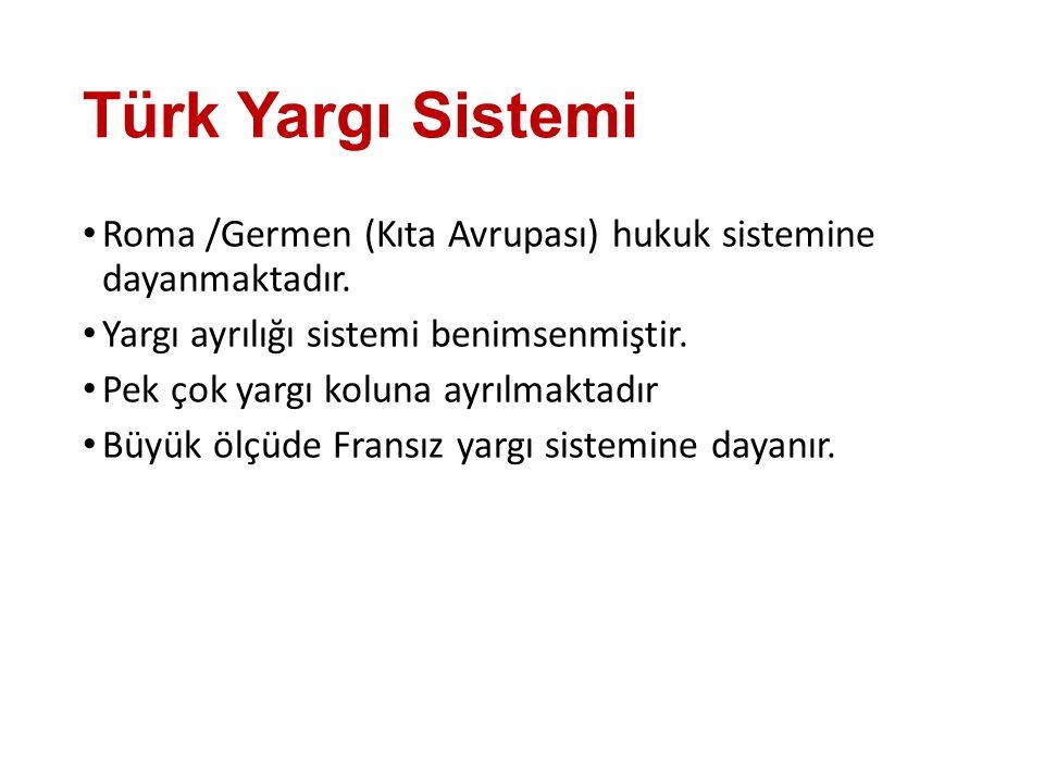 Türk Yargı Sistemi Roma /Germen (Kıta Avrupası) hukuk sistemine dayanmaktadır.