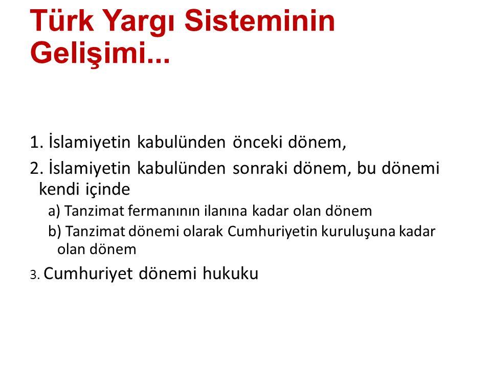 Türk Yargı Sisteminin Gelişimi...1. İslamiyetin kabulünden önceki dönem, 2.