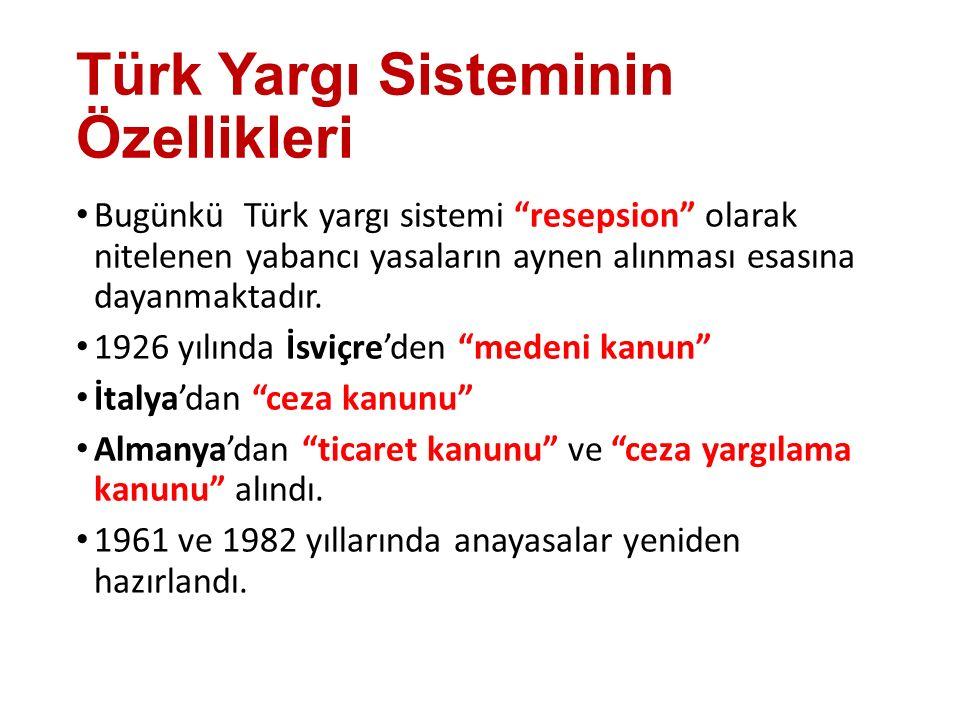 Türk Yargı Sisteminin Özellikleri Bugünkü Türk yargı sistemi resepsion olarak nitelenen yabancı yasaların aynen alınması esasına dayanmaktadır.