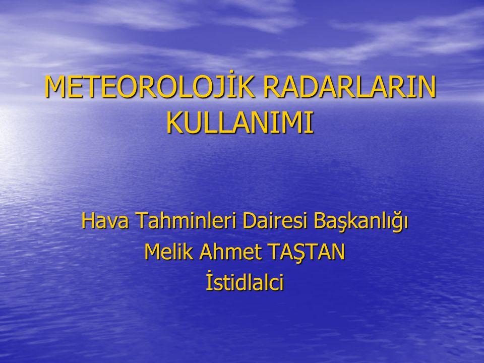 METEOROLOJİK RADARLARIN KULLANIMI Hava Tahminleri Dairesi Başkanlığı Melik Ahmet TAŞTAN İstidlalci