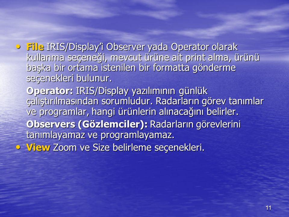 11 File IRIS/Display'i Observer yada Operator olarak kullanma seçeneği, mevcut ürüne ait print alma, ürünü başka bir ortama istenilen bir formatta gön