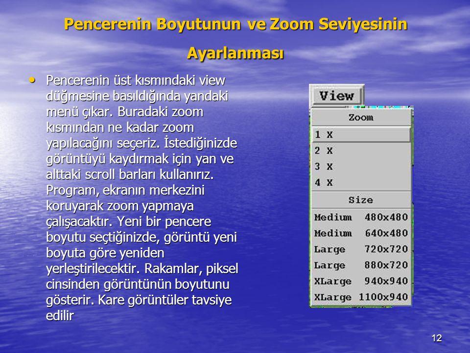 12 Pencerenin Boyutunun ve Zoom Seviyesinin Ayarlanması Pencerenin üst kısmındaki view düğmesine basıldığında yandaki menü çıkar. Buradaki zoom kısmın
